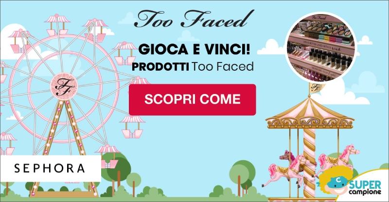 Vinci gratis prodotti Too Faced con Sephora e ottieni un buono!
